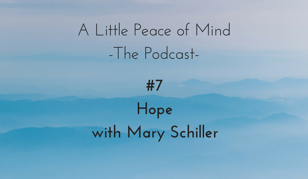 Episode 7: Hope with Mary Schiller