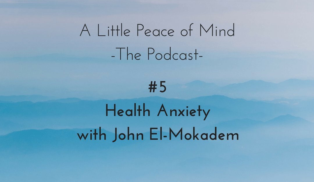 Episode 5: Health Anxiety with John El-Mokadem