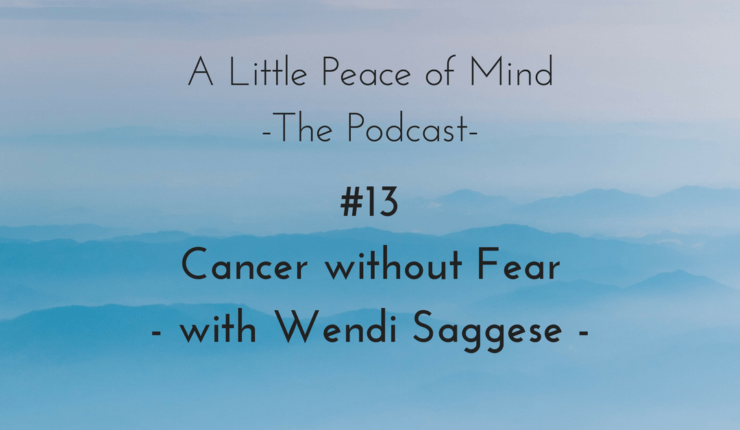 Episode 13: Cancer without Fear – with Wendi Saggese