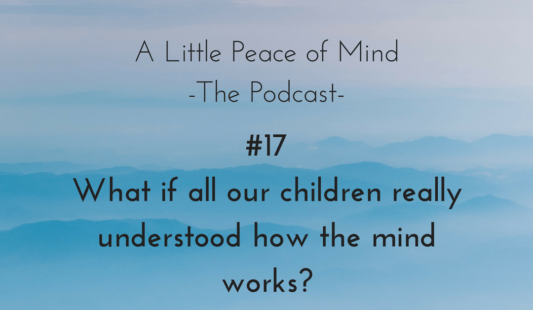 Episode 17: What If All Our Children Understood How The Mind Really Works?
