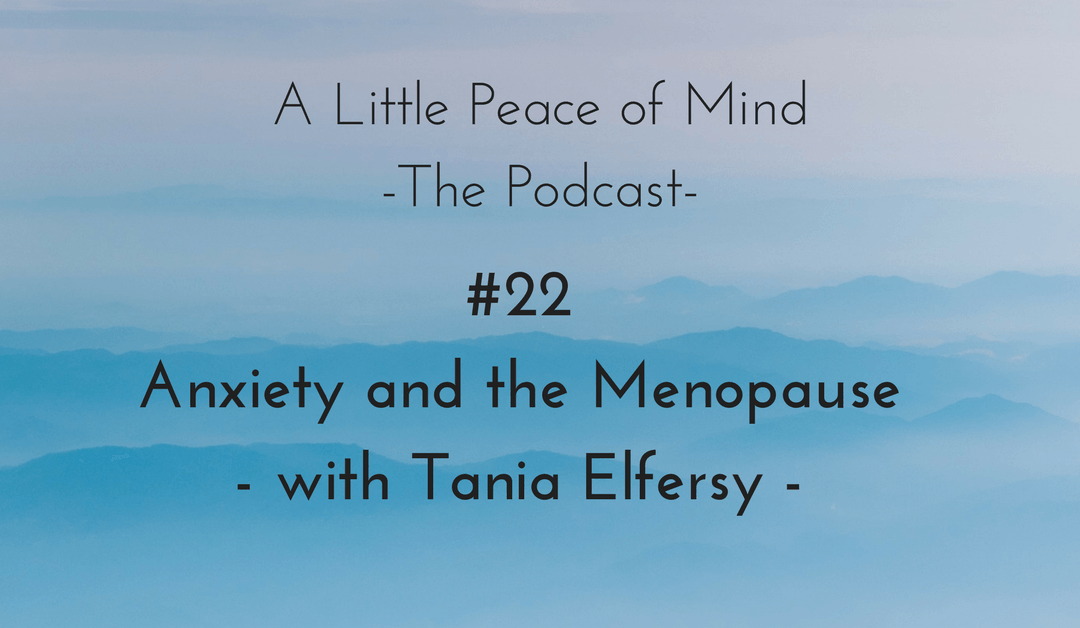 Episode 22: Anxiety and the Menopause with Tania Elfersy