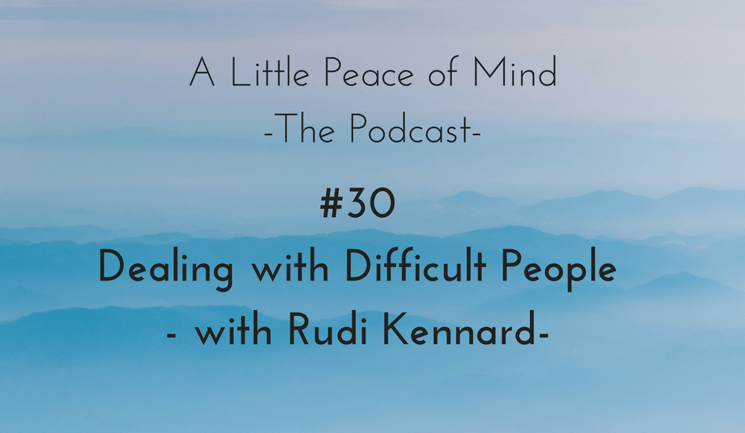 Episode 30: Dealing with Difficult People with Rudi Kennard