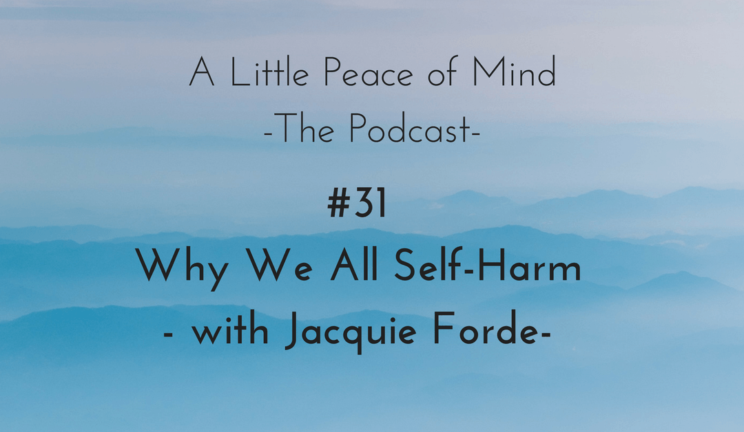 Episode 31: Why We All Self-Harm – with Jacquie Forde