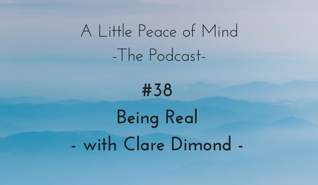 Episode 38 – Being Real with Clare Dimond