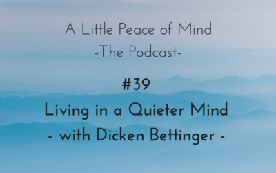 Episode 39: Living in a Quieter Mind with Dicken Bettinger