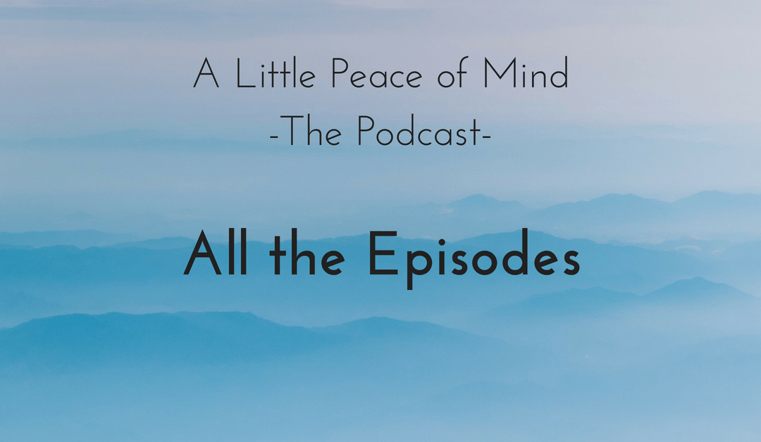 All the Little Peace of Mind Podcast Episodes