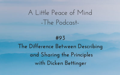 Episode 93: The Difference between Describing and Sharing the Principles with Dicken Bettinger