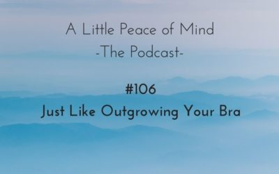 Episode 106: Just Like Outgrowing Your Bra