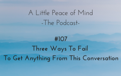 Episode 107: Three Ways To Fail To Get Anything From This Conversation