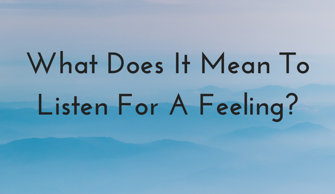 What Does It Mean To Listen For a Feeling