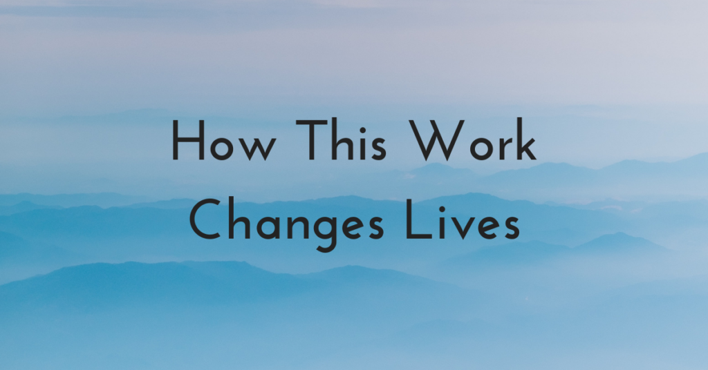 How This Work Changes Lives
