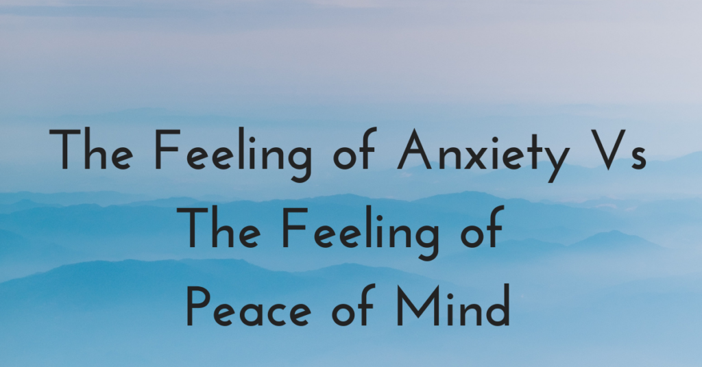 The Feeling of Anxiety Vs The Feeling of Peace of Mind