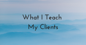 What I Teach My Clients
