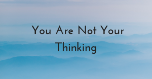 You are not your thinking