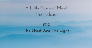 A_little_peace_of_mind_podcast_episode_112